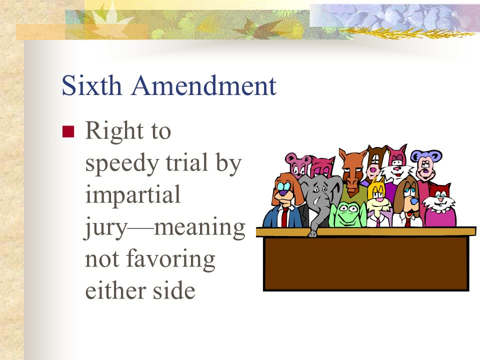 Sixth Amendment Right to speedy trial by impartial jury—meaning not favoring either side