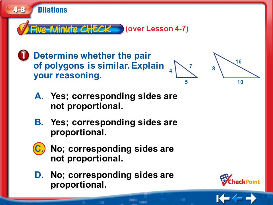 A. Yes; corresponding sides are not proportional.