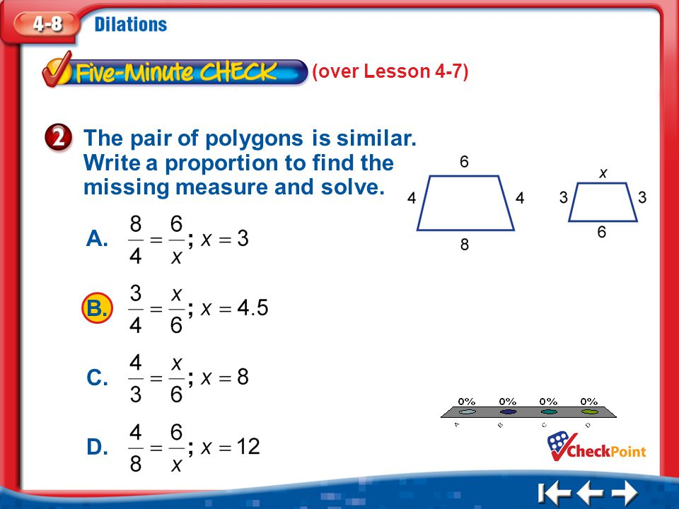(over Lesson 4-7) The pair of polygons is similar. Write a proportion to find the missing measure and solve.