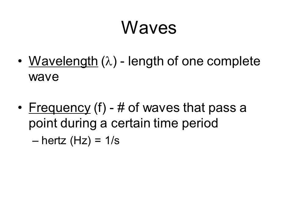 Waves Wavelength () - length of one complete wave