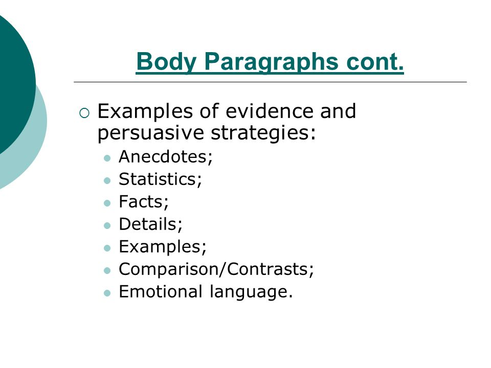 Body Paragraphs cont. Examples of evidence and persuasive strategies: