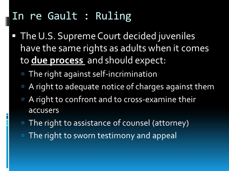 in re gault In re gault, 1967 summary of the case in june of 1964, in gila county, arizona a complaint was filed by a mrs cook to the local sheriff stating that.