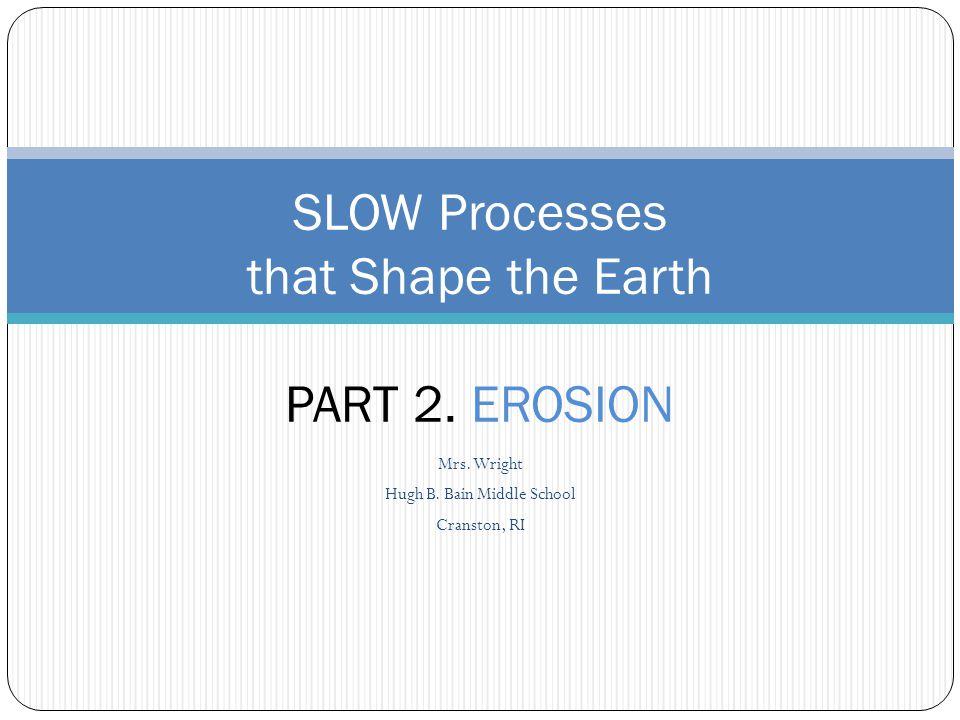 SLOW Processes that Shape the Earth PART 2. EROSION