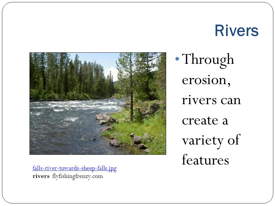 Through erosion, rivers can create a variety of features
