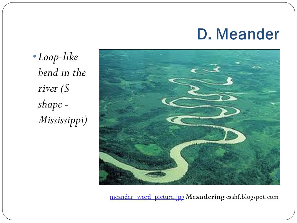 D. Meander Loop-like bend in the river (S shape - Mississippi)