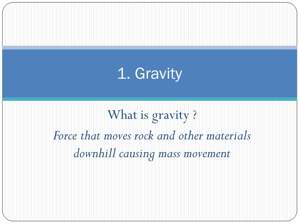 1. Gravity What is gravity