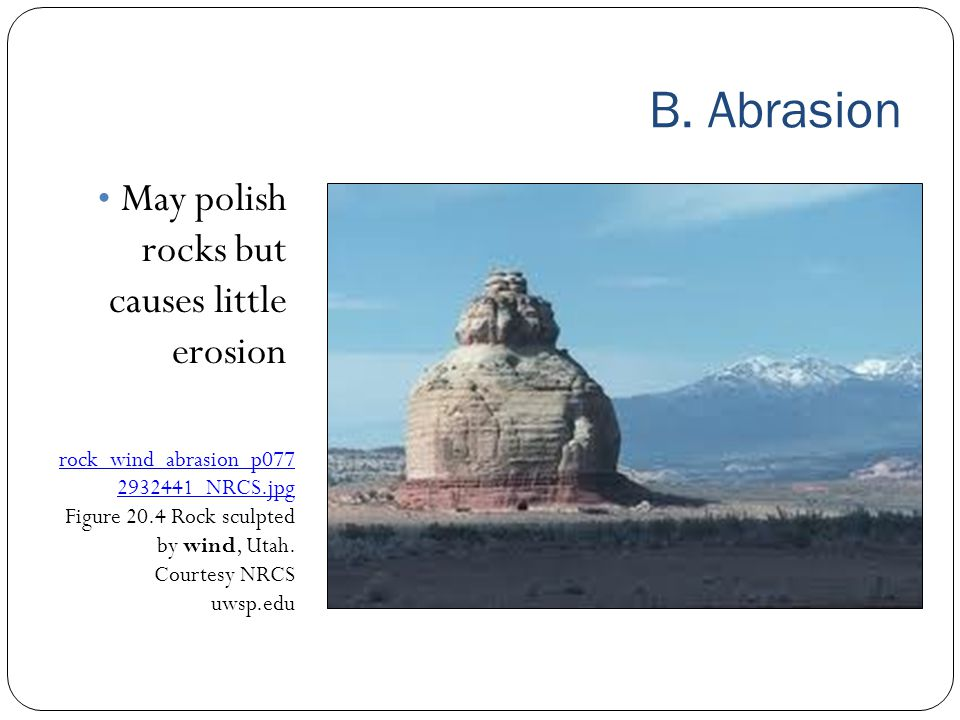 B. Abrasion May polish rocks but causes little erosion