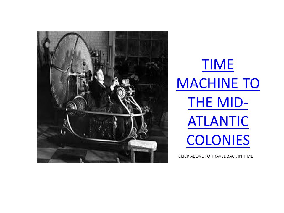 TIME MACHINE TO THE MID-ATLANTIC COLONIES