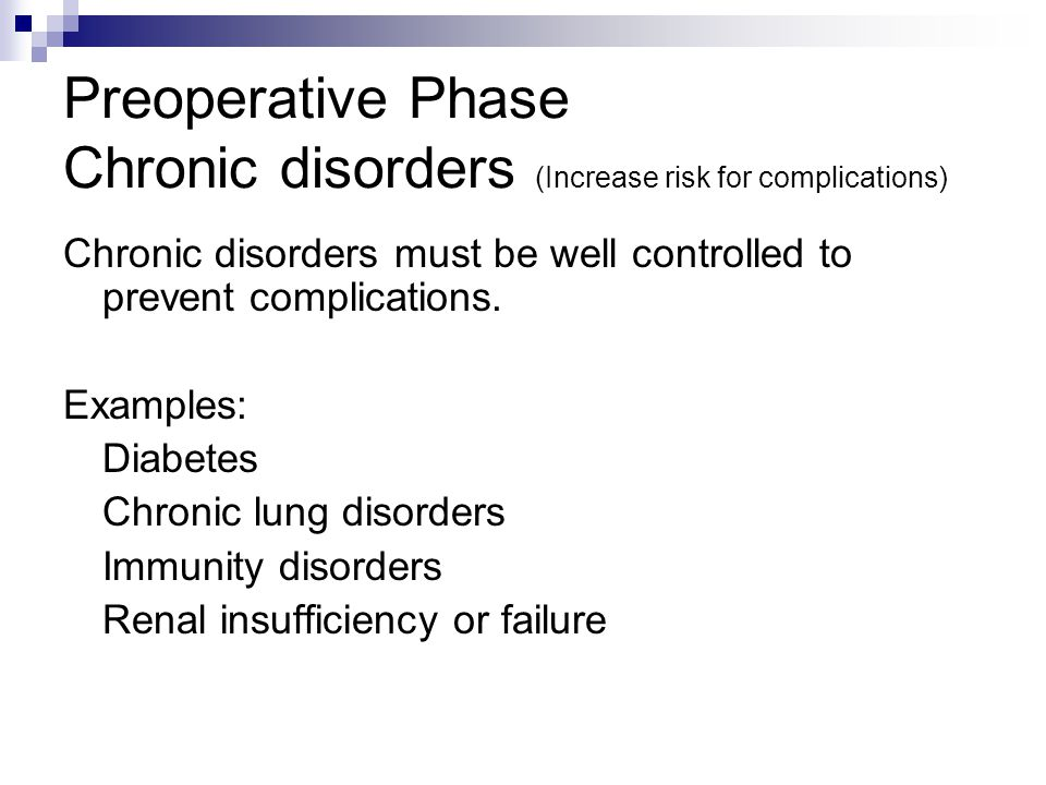 Preoperative Phase Chronic disorders (Increase risk for complications)