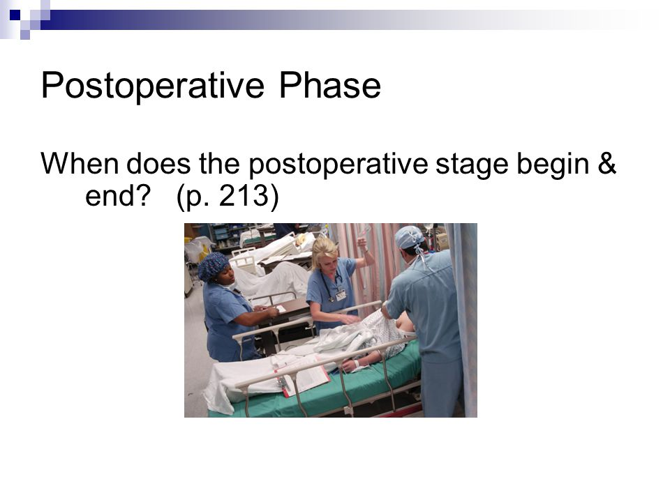 Postoperative Phase When does the postoperative stage begin & end (p. 213)