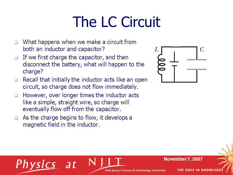 The LC Circuit What happens when we make a circuit from both an inductor and capacitor