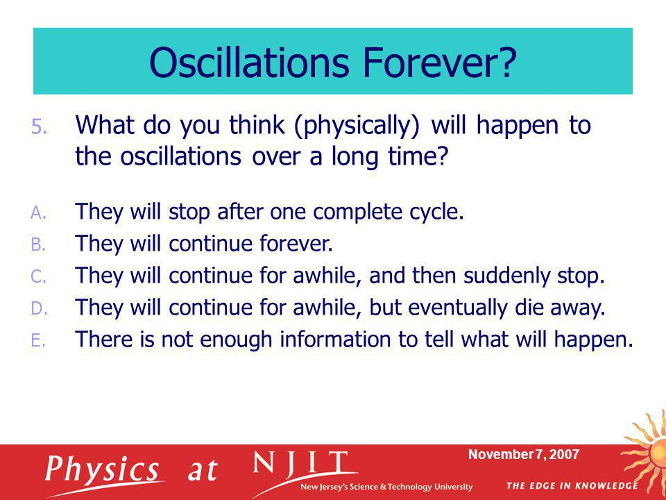 Oscillations Forever What do you think (physically) will happen to the oscillations over a long time