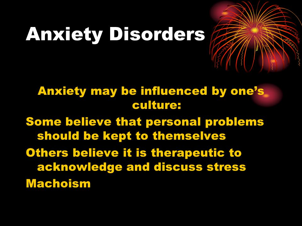 Anxiety may be influenced by one's culture:
