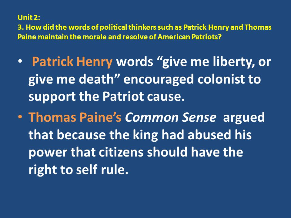 Unit 2: 3. How did the words of political thinkers such as Patrick Henry and Thomas Paine maintain the morale and resolve of American Patriots