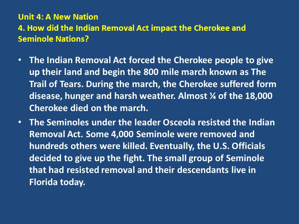 Unit 4: A New Nation 4. How did the Indian Removal Act impact the Cherokee and Seminole Nations