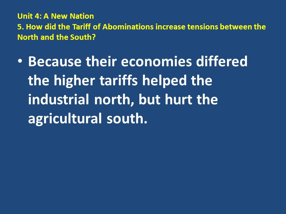 Unit 4: A New Nation 5. How did the Tariff of Abominations increase tensions between the North and the South