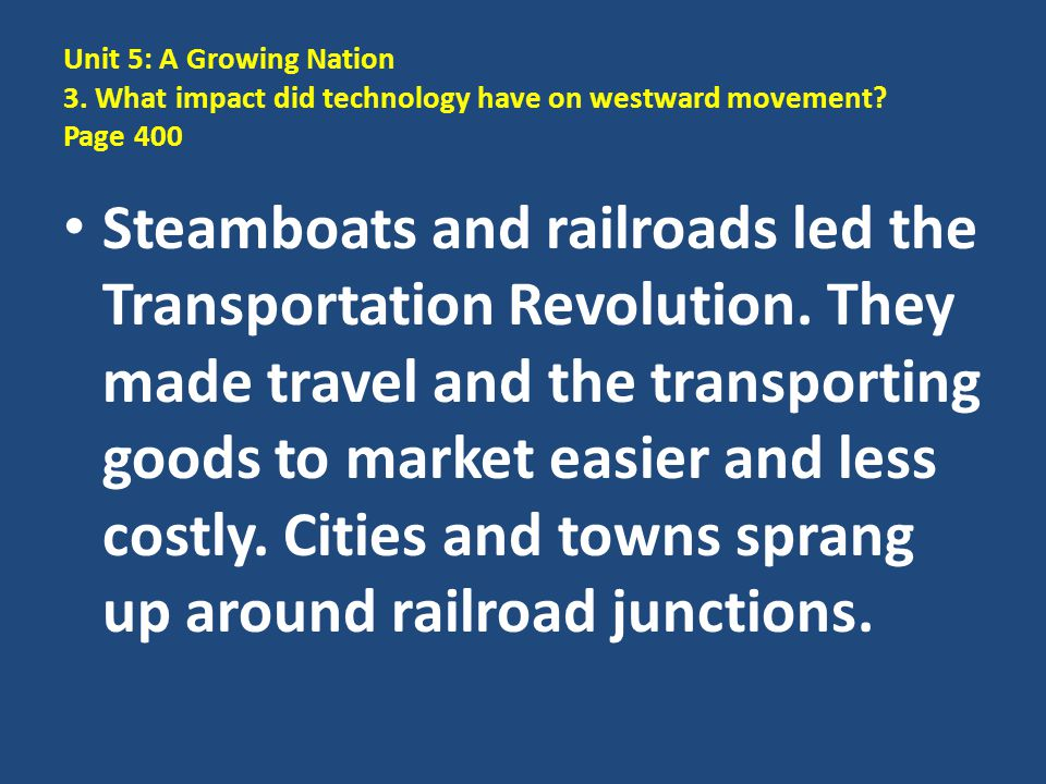Unit 5: A Growing Nation 3. What impact did technology have on westward movement Page 400