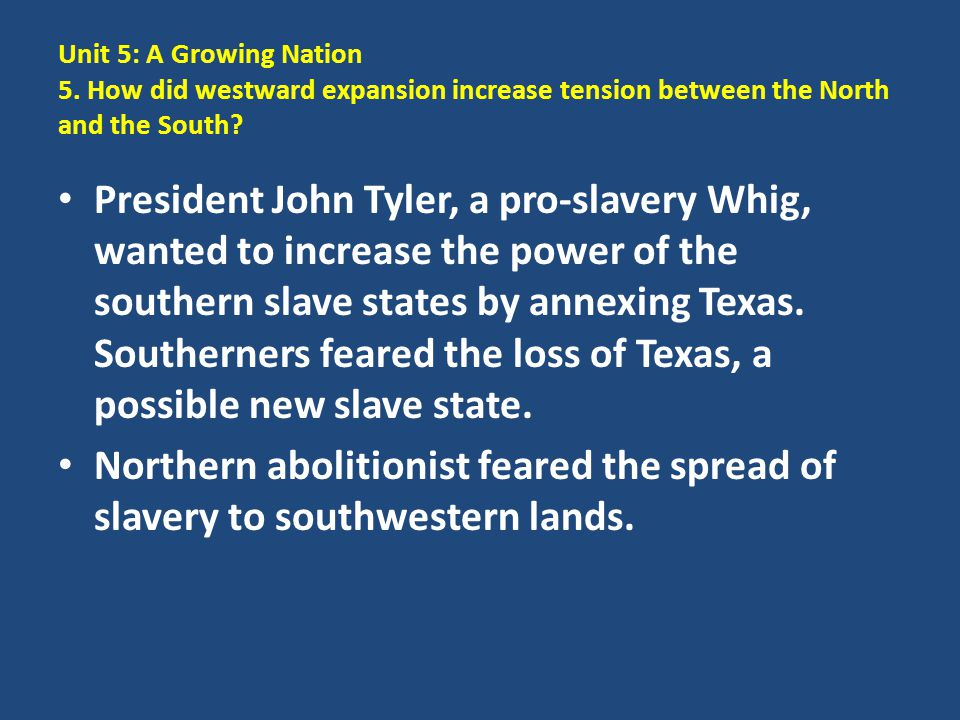 Unit 5: A Growing Nation 5. How did westward expansion increase tension between the North and the South