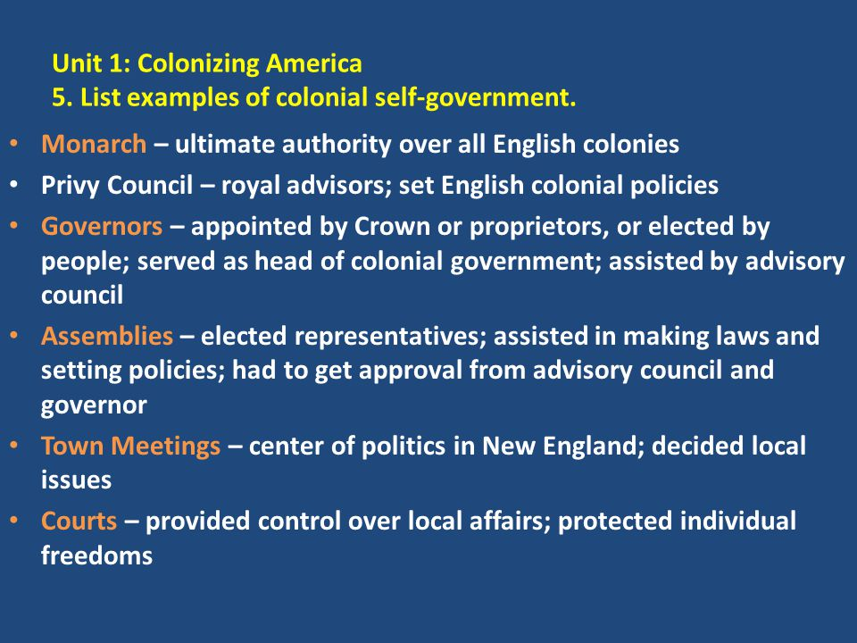 Unit 1: Colonizing America 5. List examples of colonial self-government.