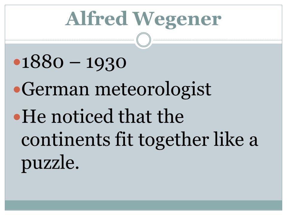 Alfred Wegener 1880 – 1930. German meteorologist.