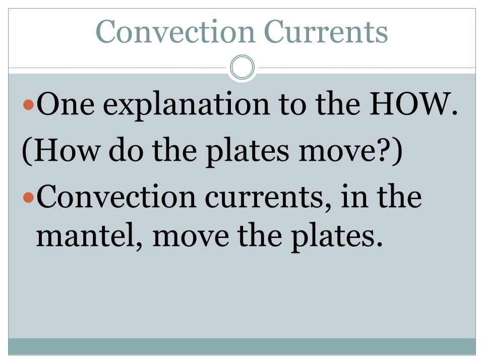 Convection Currents One explanation to the HOW.
