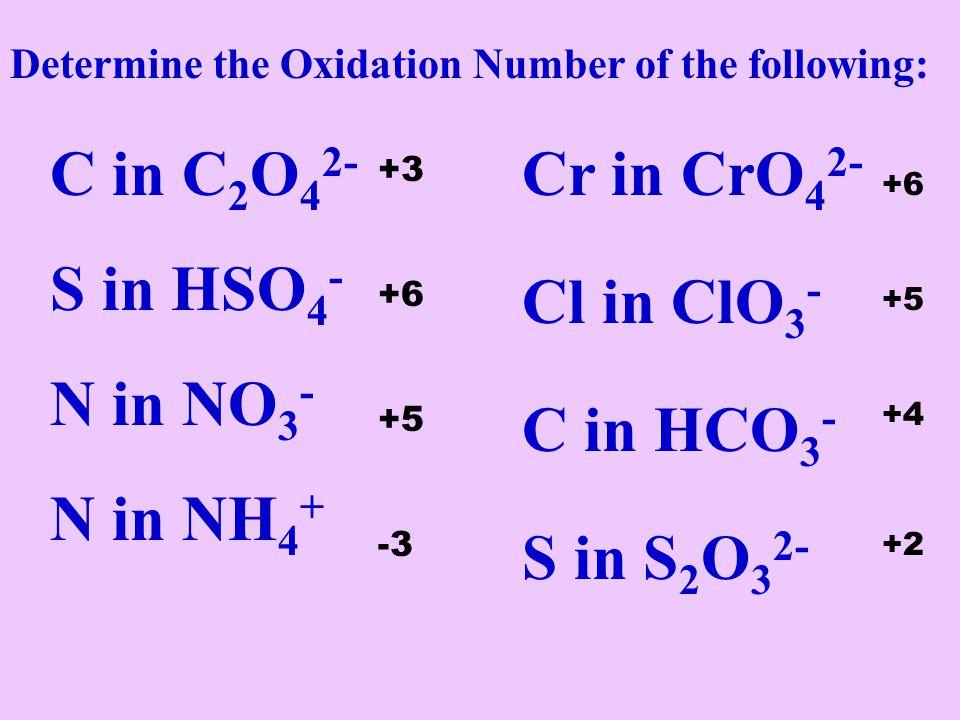 C in C2O42- S in HSO4- N in NO3- N in NH4+ Cr in CrO42- Cl in ClO3-