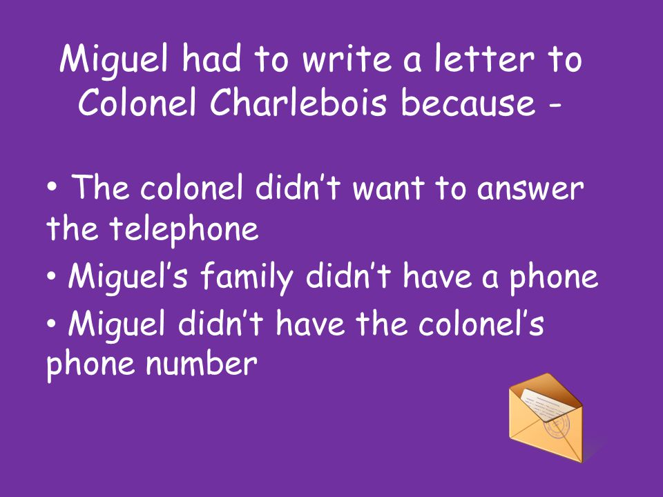Miguel had to write a letter to Colonel Charlebois because -