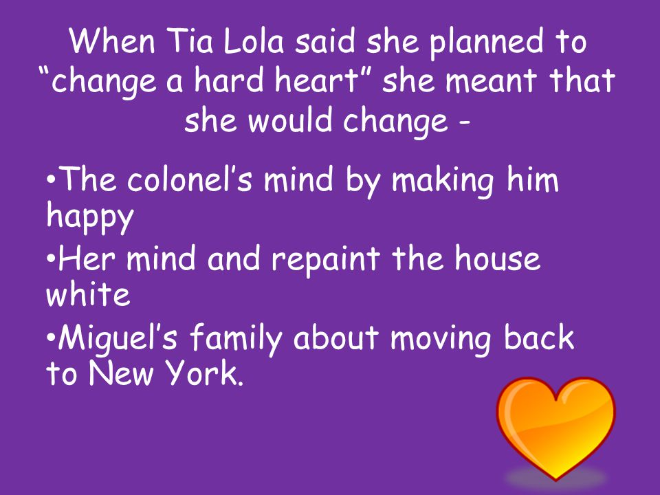 When Tia Lola said she planned to change a hard heart she meant that she would change -