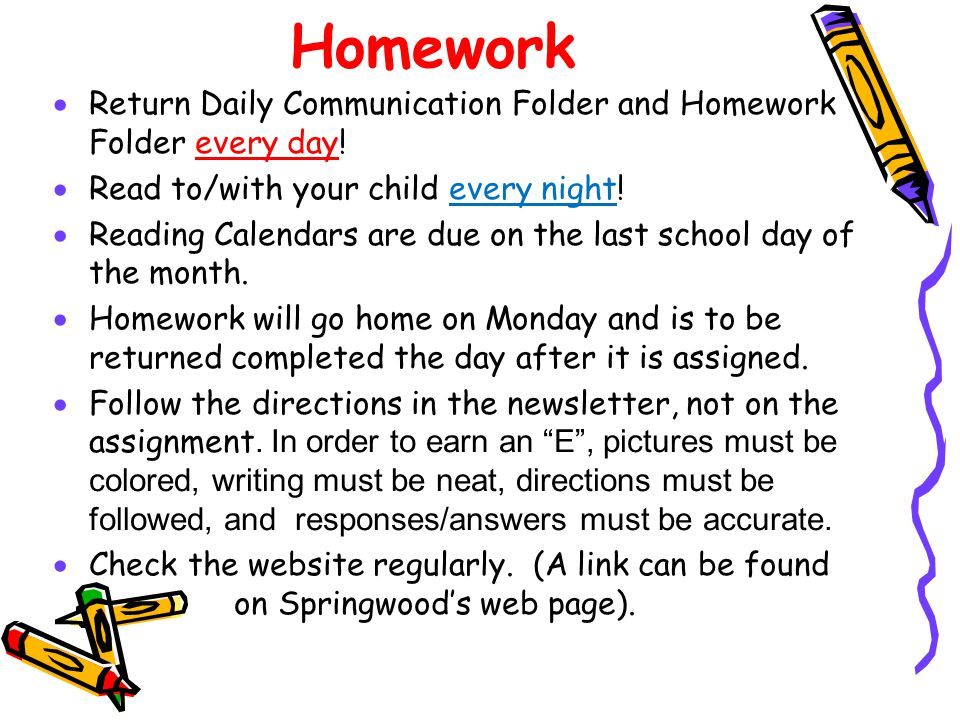 Homework Return Daily Communication Folder and Homework Folder every day! Read to/with your child every night!
