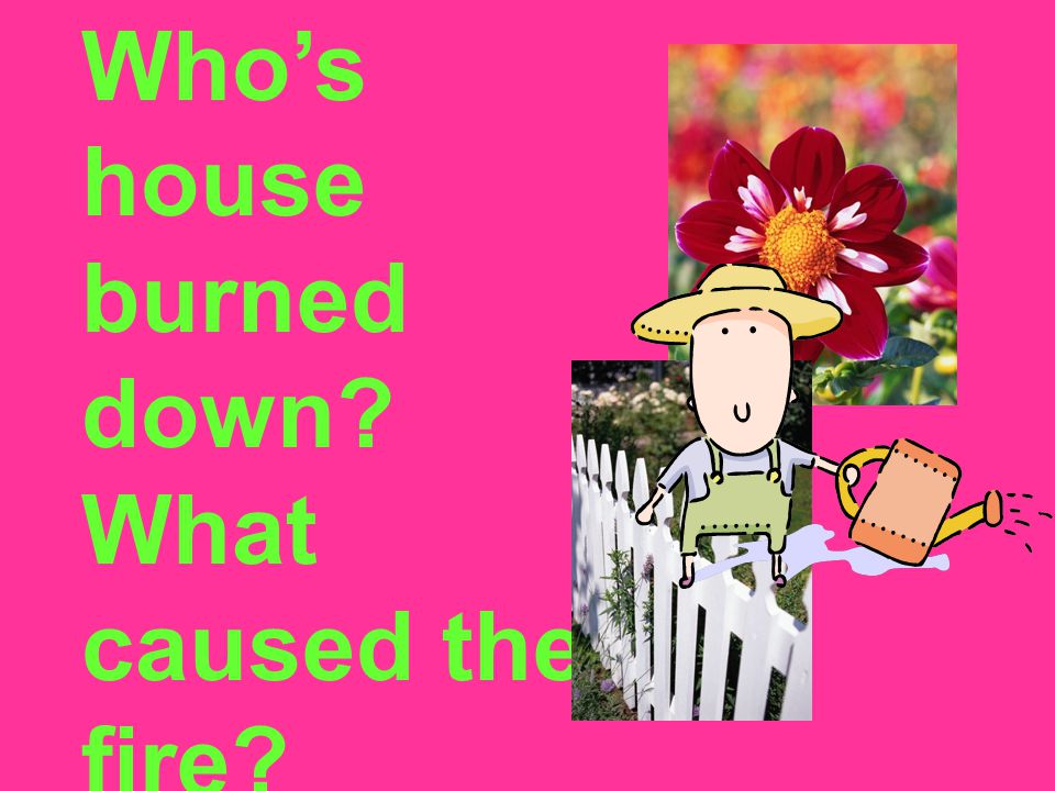 Who's house burned down What caused the fire