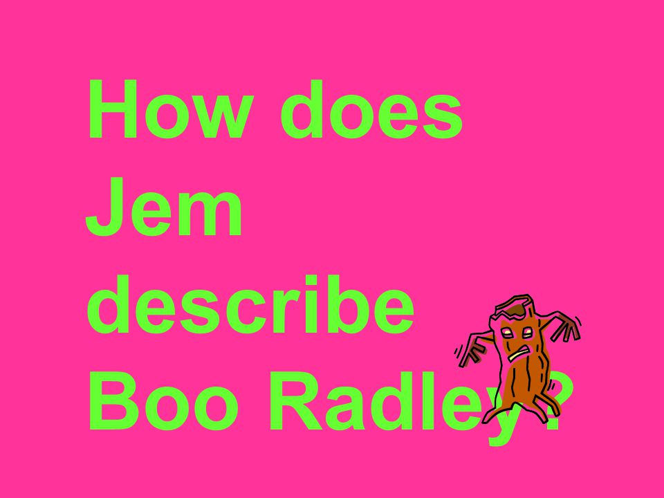 How does Jem describe Boo Radley