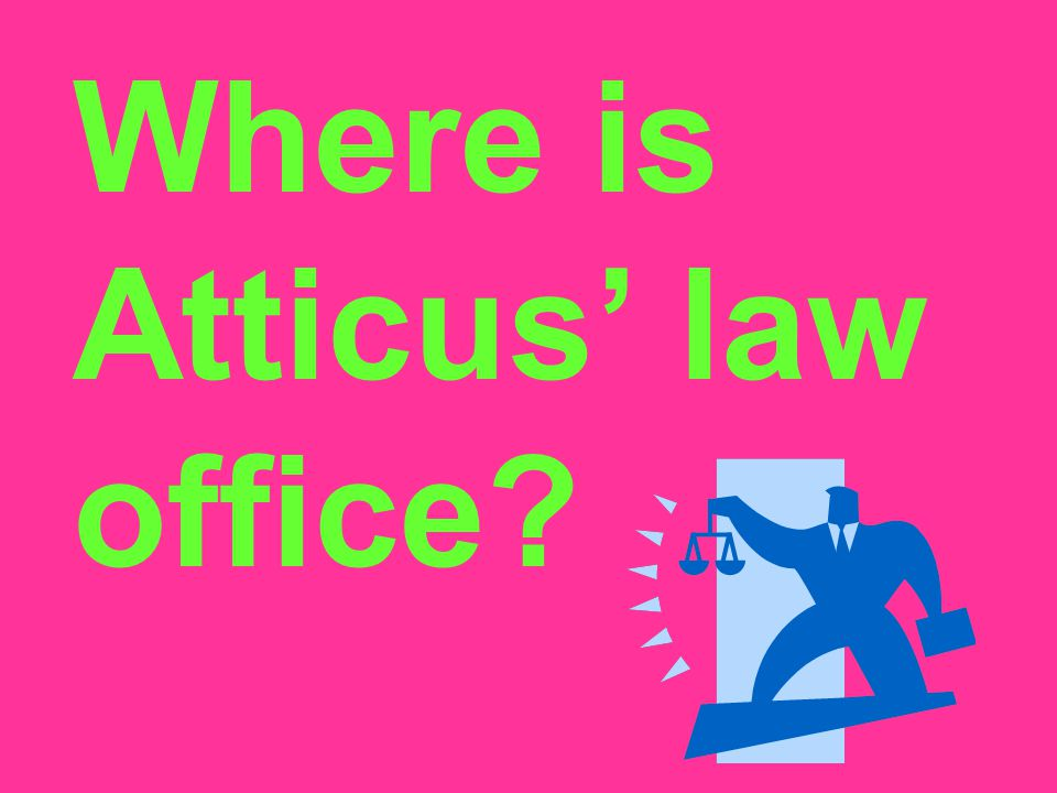 Where is Atticus' law office