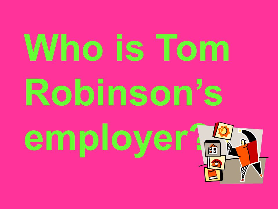 Who is Tom Robinson's employer