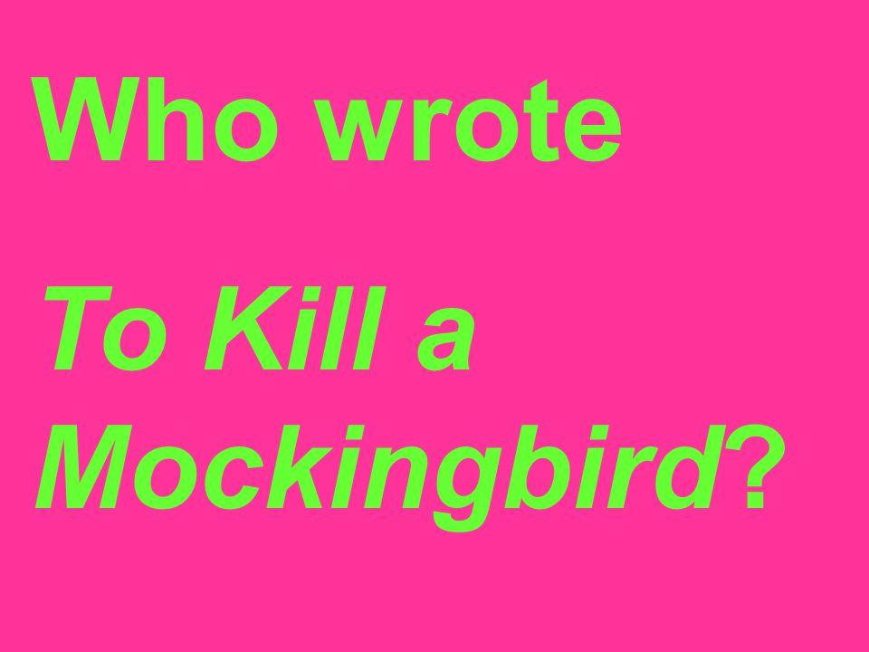 Who wrote To Kill a Mockingbird