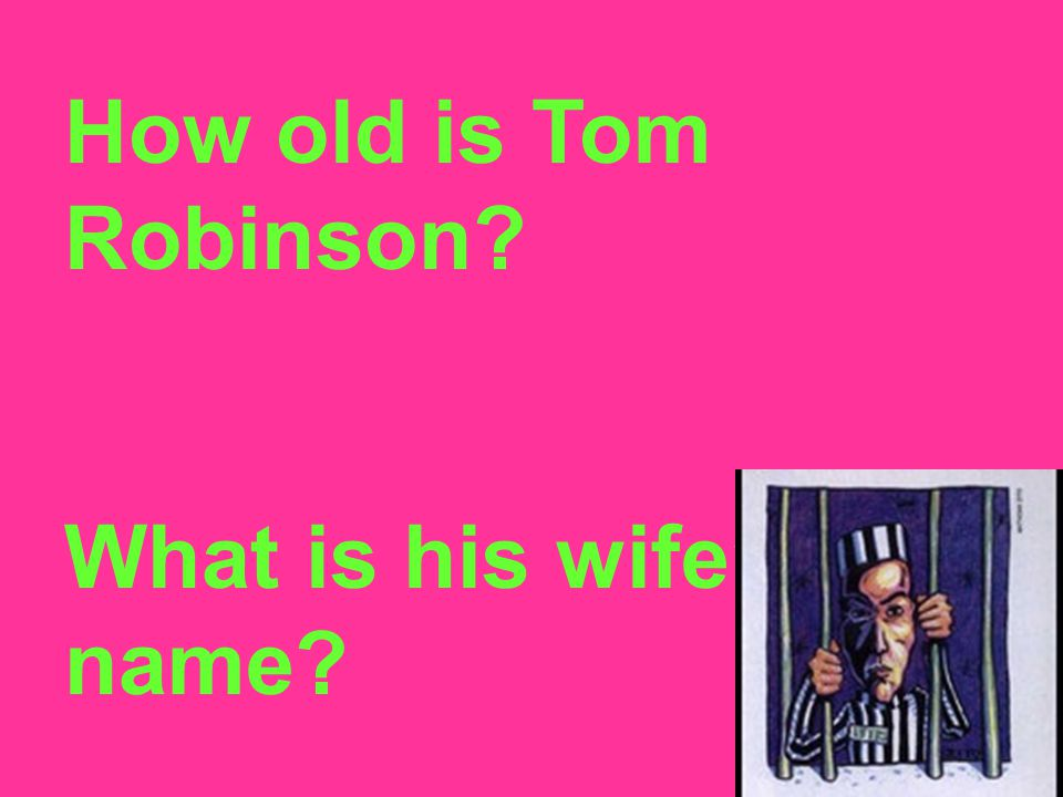 How old is Tom Robinson What is his wife's name