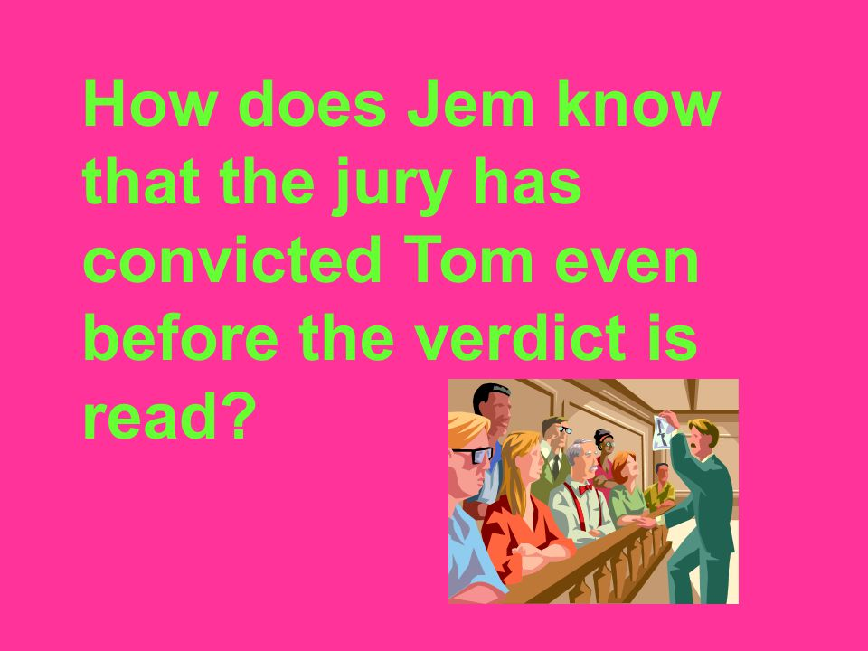 How does Jem know that the jury has convicted Tom even before the verdict is read
