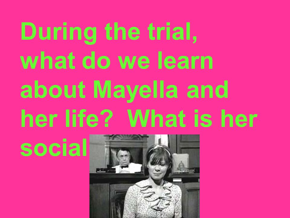 During the trial, what do we learn about Mayella and her life