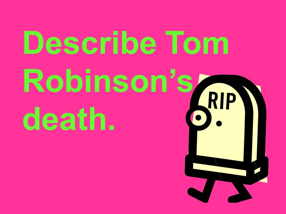 Describe Tom Robinson's death.