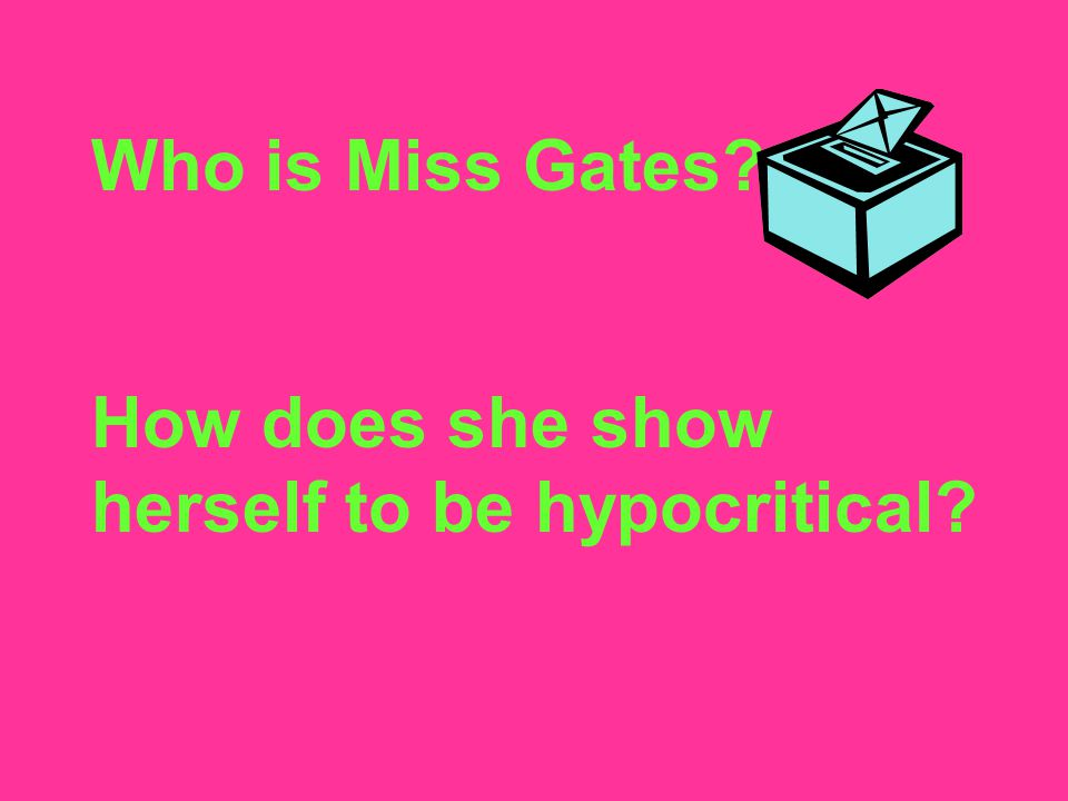 Who is Miss Gates How does she show herself to be hypocritical