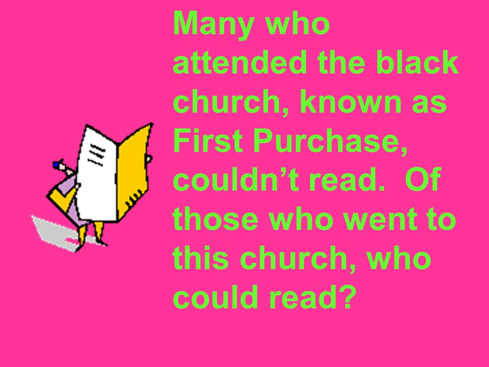 Many who attended the black church, known as First Purchase, couldn't read.