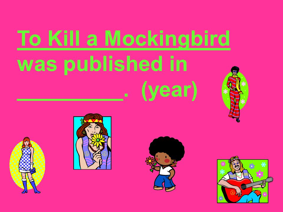 To Kill a Mockingbird was published in _________. (year)