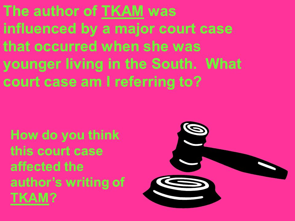 The author of TKAM was influenced by a major court case that occurred when she was younger living in the South. What court case am I referring to