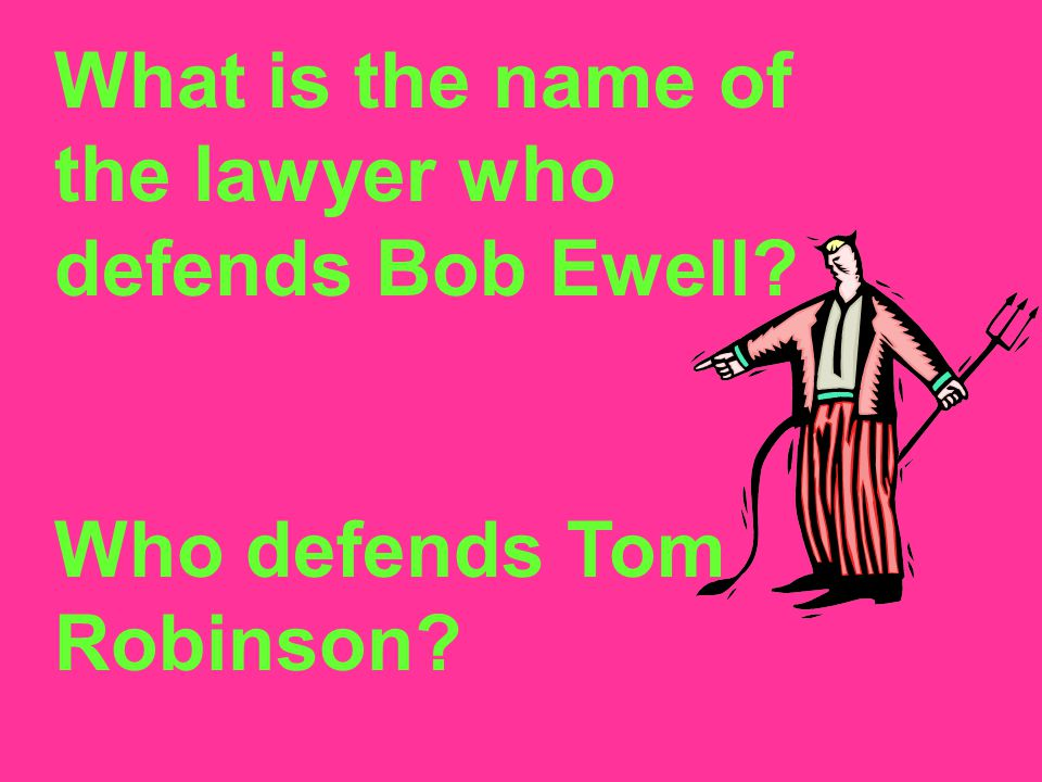 What is the name of the lawyer who defends Bob Ewell