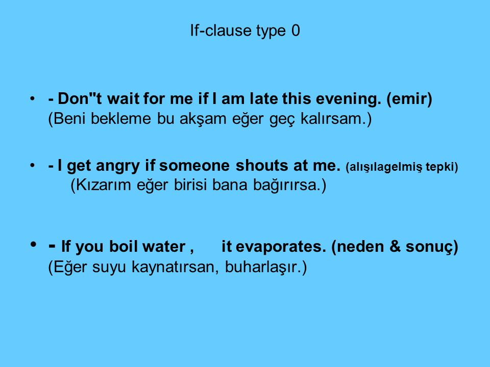 If-clause type 0 - Don t wait for me if I am late this evening. (emir) (Beni bekleme bu akşam eğer geç kalırsam.)