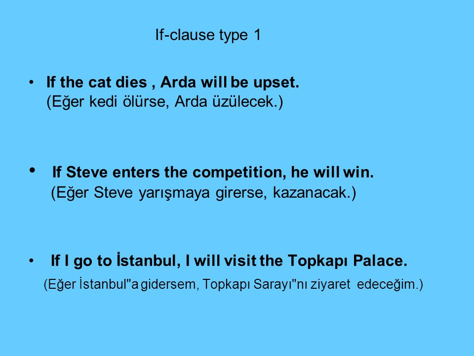 If-clause type 1 If the cat dies , Arda will be upset. (Eğer kedi ölürse, Arda üzülecek.)