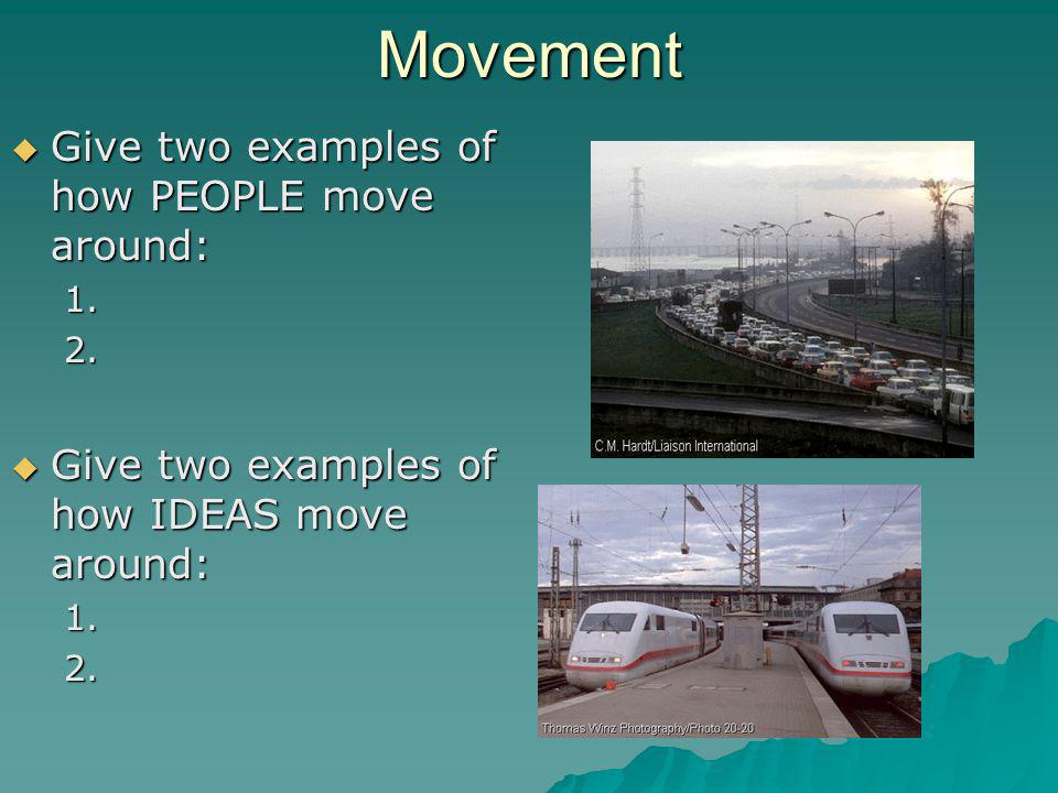Movement Give two examples of how PEOPLE move around: