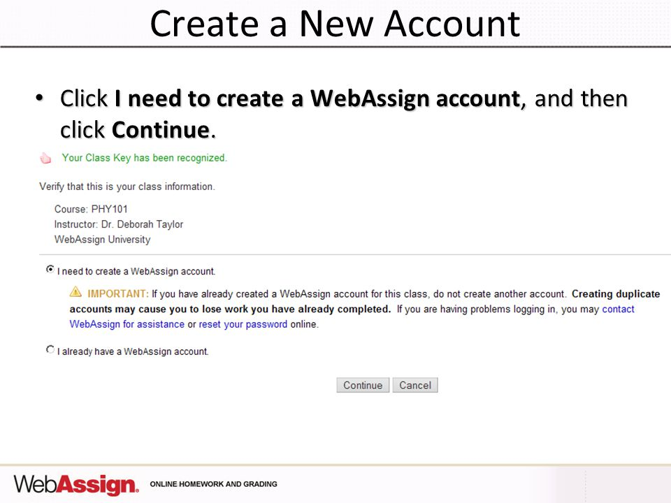 Create a New Account Click I need to create a WebAssign account, and then click Continue.