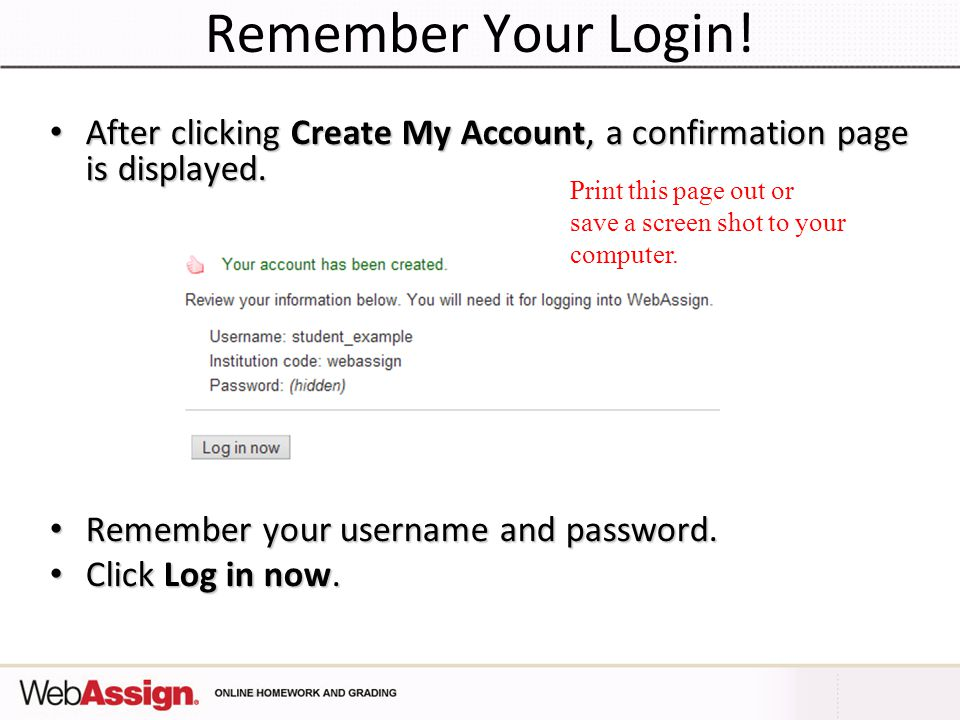 Remember Your Login! After clicking Create My Account, a confirmation page is displayed. Remember your username and password.