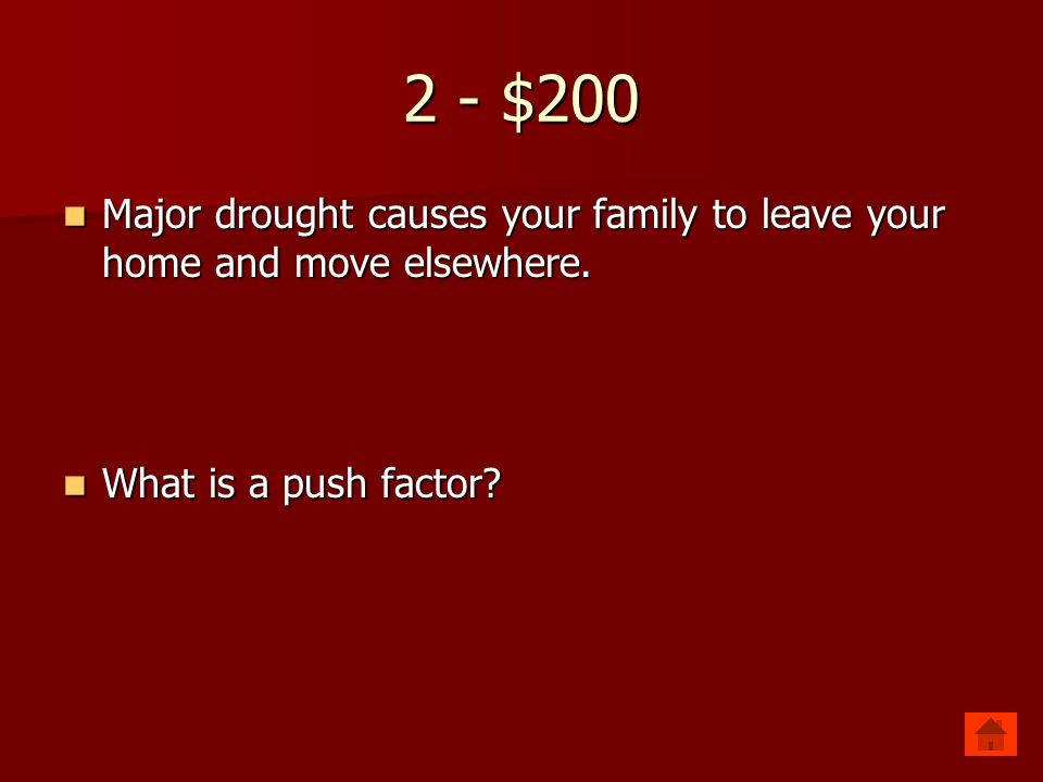 2 - $200 Major drought causes your family to leave your home and move elsewhere.