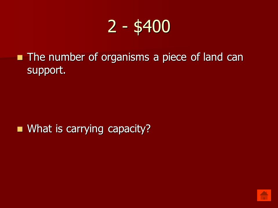 2 - $400 The number of organisms a piece of land can support.